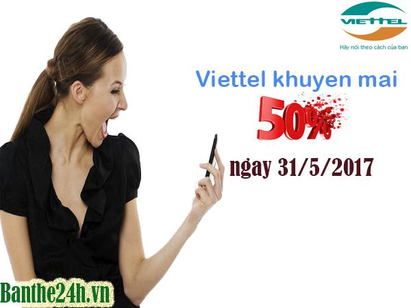 Viettel khuyến mãi 50% giá trị thẻ nạp ngày 31/5