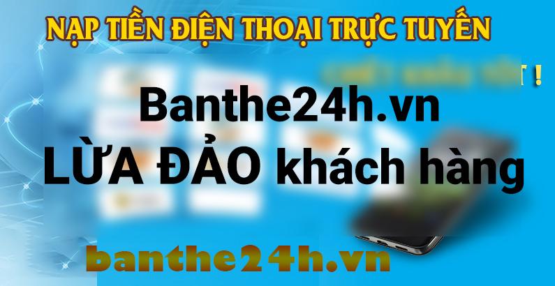 Nghi vấn Banthe24h.vn bán thẻ cào siêu rẻ lừa đảo và sự thật
