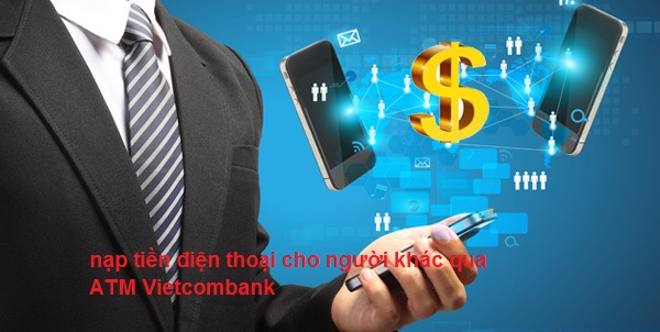 nạp tiền điện thoại cho thuê bao khác qua vietcombank